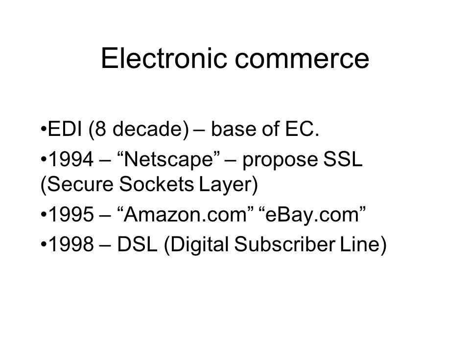 Electronic commerce EDI (8 decade) – base of EC.
