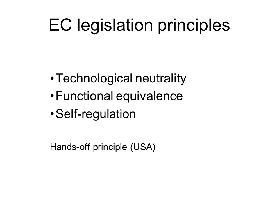 EC legislation principles Technological neutrality Functional equivalence Self-regulation Hands-off principle (USA)