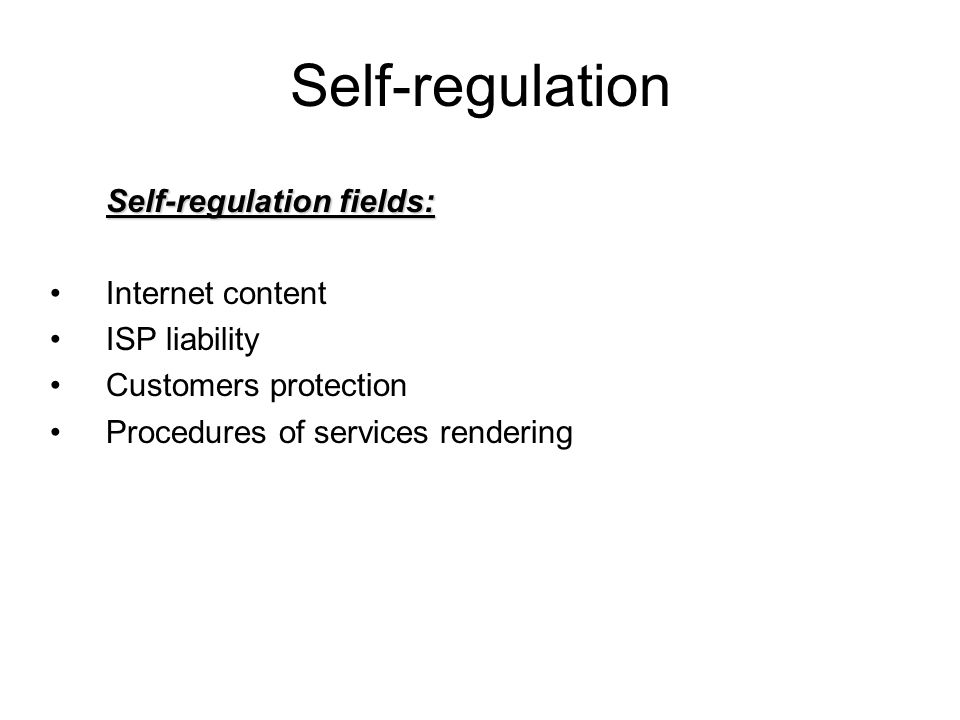 Self-regulation Self-regulation fields: Internet content ISP liability Customers protection Procedures of services rendering