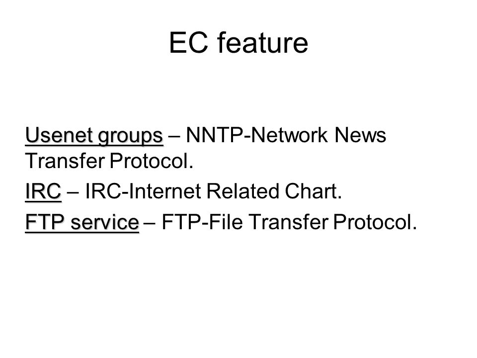 EC feature Usenet groups Usenet groups – NNTP-Network News Transfer Protocol.