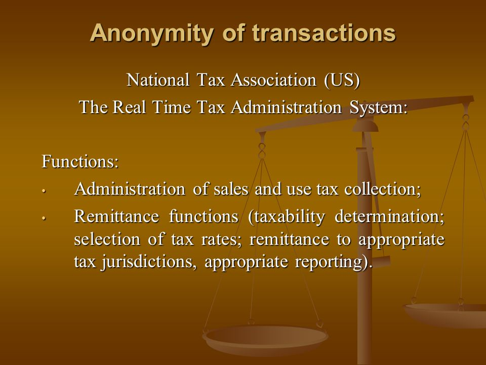 Anonymity of transactions National Tax Association (US) The Real Time Tax Administration System: Functions: Administration of sales and use tax collec