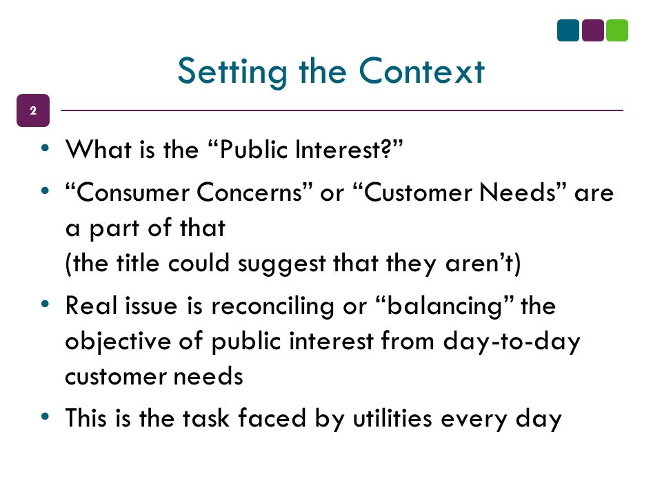 "2 Setting the Context What is the ""Public Interest?"" ""Consumer Concerns"" or ""Customer Needs"" are a part of that (the title could suggest that they are"