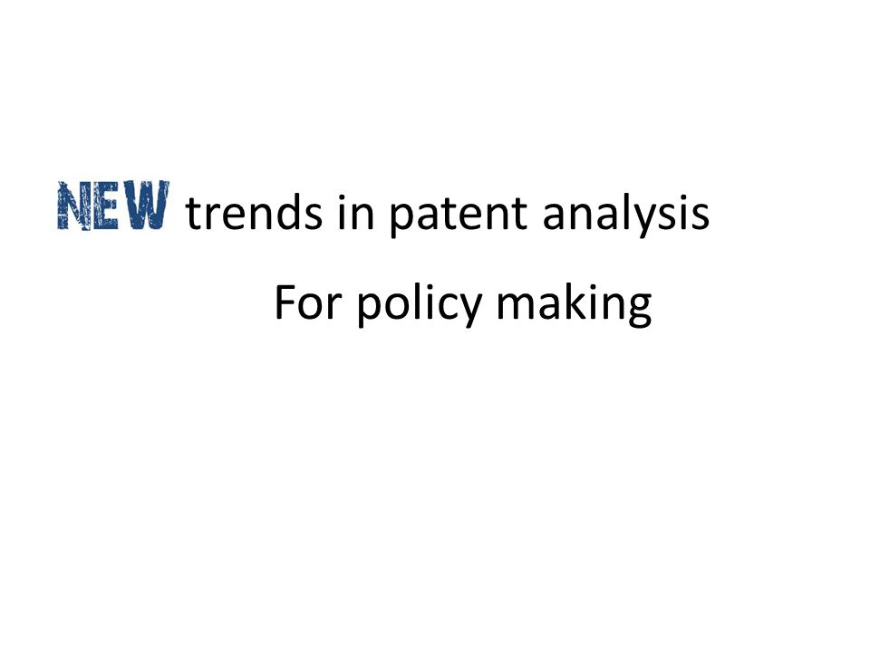New trends in patent analysis For policy making