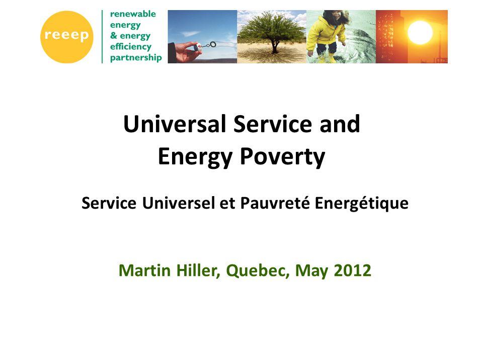 Universal Service and Energy Poverty Service Universel et Pauvreté Energétique Martin Hiller, Quebec, May 2012