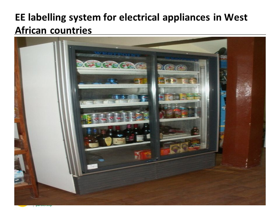 EE labelling system for electrical appliances in West African countries  Establish EE labelling scheme for household appliances in West African Union countries  Assess all existing EE labelling frameworks in UEMOA and int.