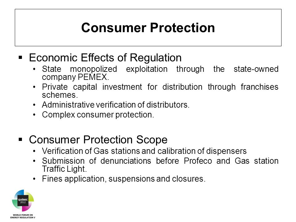 Consumer Protection  Economic Effects of Regulation State monopolized exploitation through the state-owned company PEMEX.