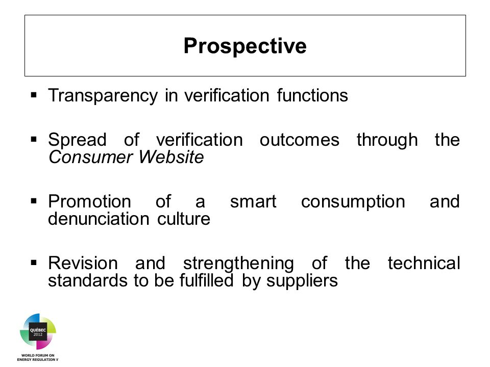 Prospective  Transparency in verification functions  Spread of verification outcomes through the Consumer Website  Promotion of a smart consumption and denunciation culture  Revision and strengthening of the technical standards to be fulfilled by suppliers