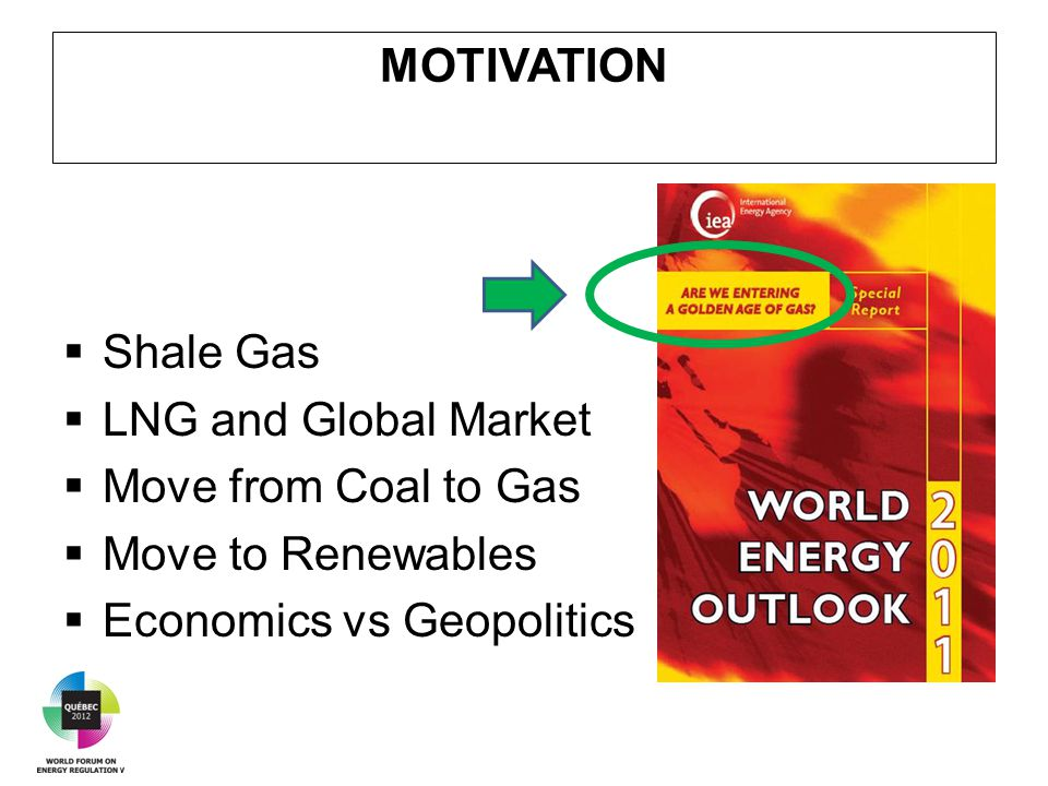 MOTIVATION  Shale Gas  LNG and Global Market  Move from Coal to Gas  Move to Renewables  Economics vs Geopolitics