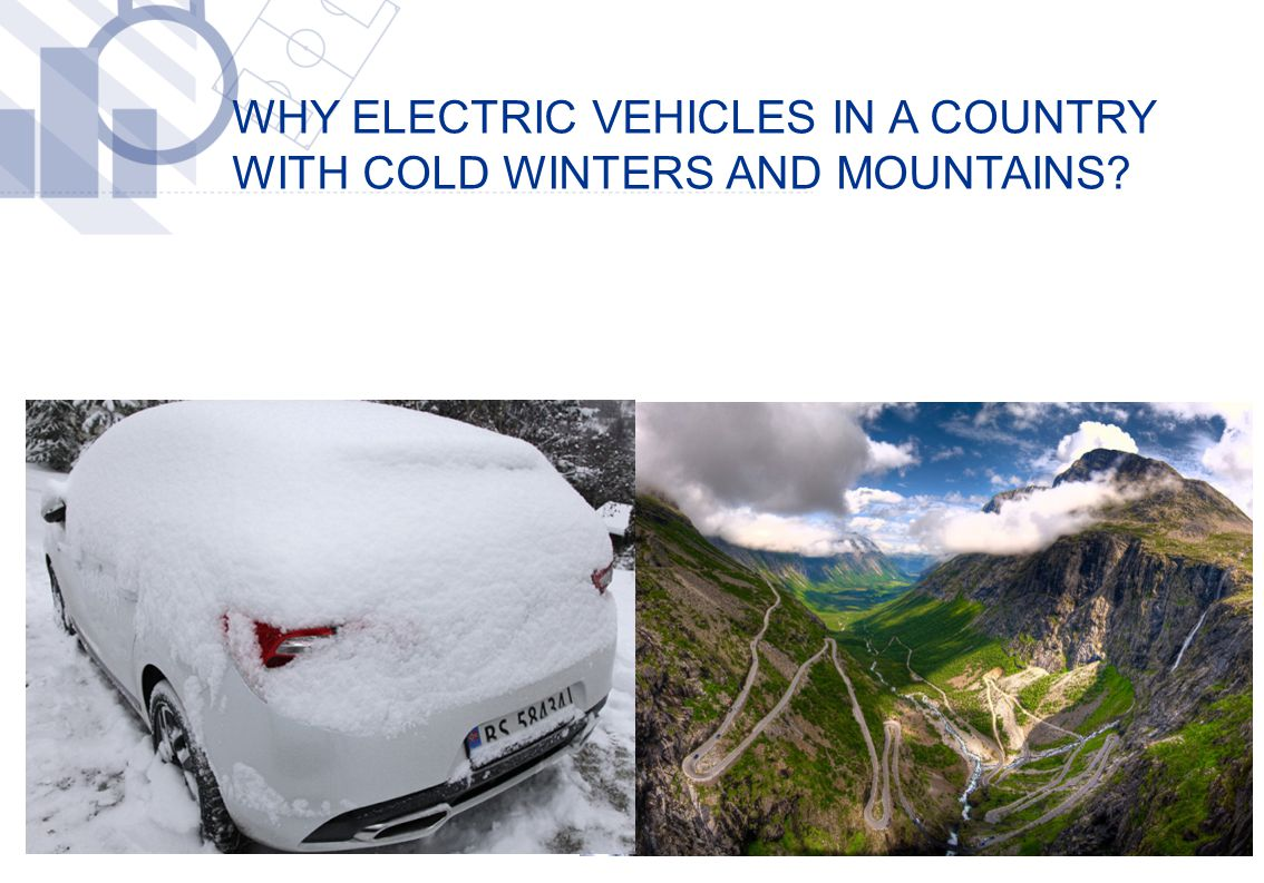 WHY ELECTRIC VEHICLES IN A COUNTRY WITH COLD WINTERS AND MOUNTAINS