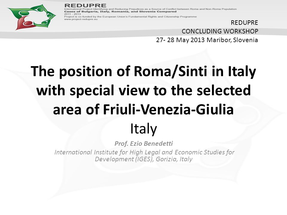 The position of Roma/Sinti in Italy with special view to the selected area of Friuli-Venezia-Giulia Italy Prof.