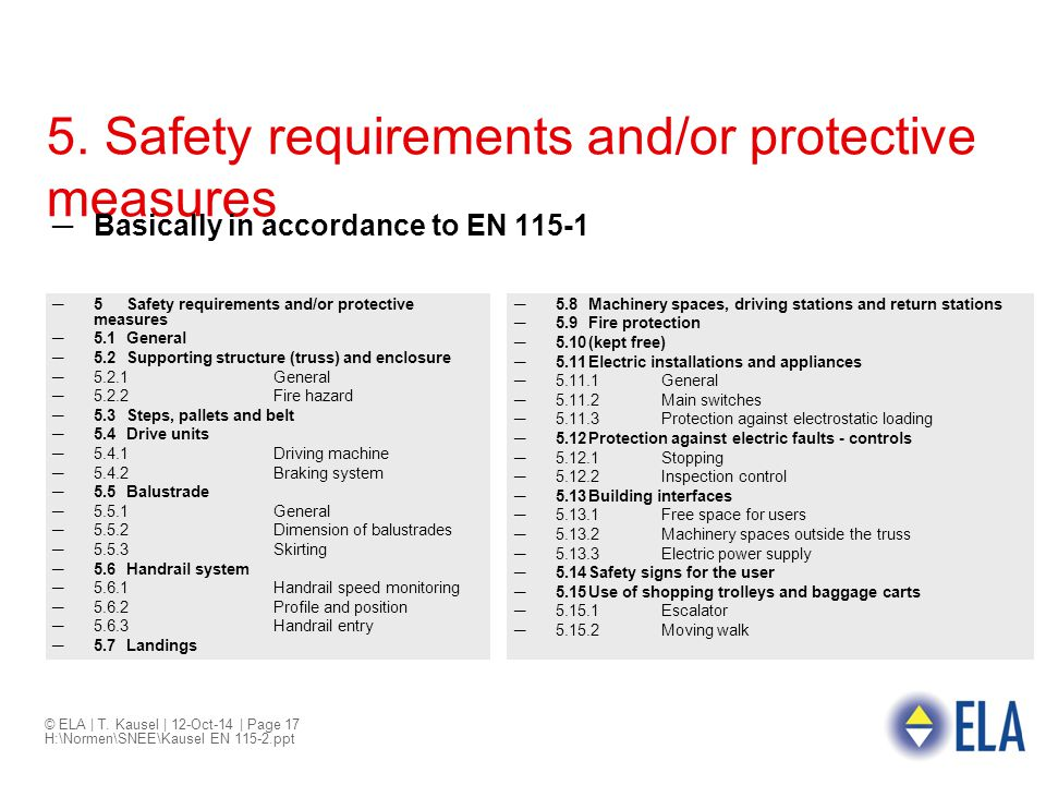 © ELA | T. Kausel | 12-Oct-14 | Page 17 H:\Normen\SNEE\Kausel EN 115-2.ppt 5. Safety requirements and/or protective measures ─Basically in accordance