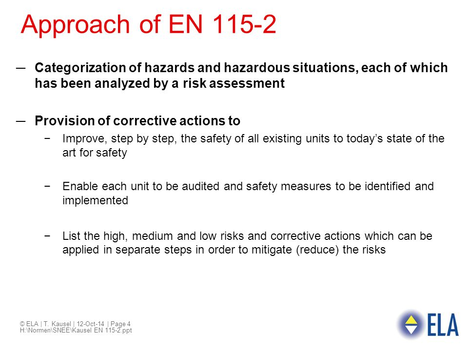 © ELA | T. Kausel | 12-Oct-14 | Page 4 H:\Normen\SNEE\Kausel EN 115-2.ppt Approach of EN 115-2 ─Categorization of hazards and hazardous situations, ea