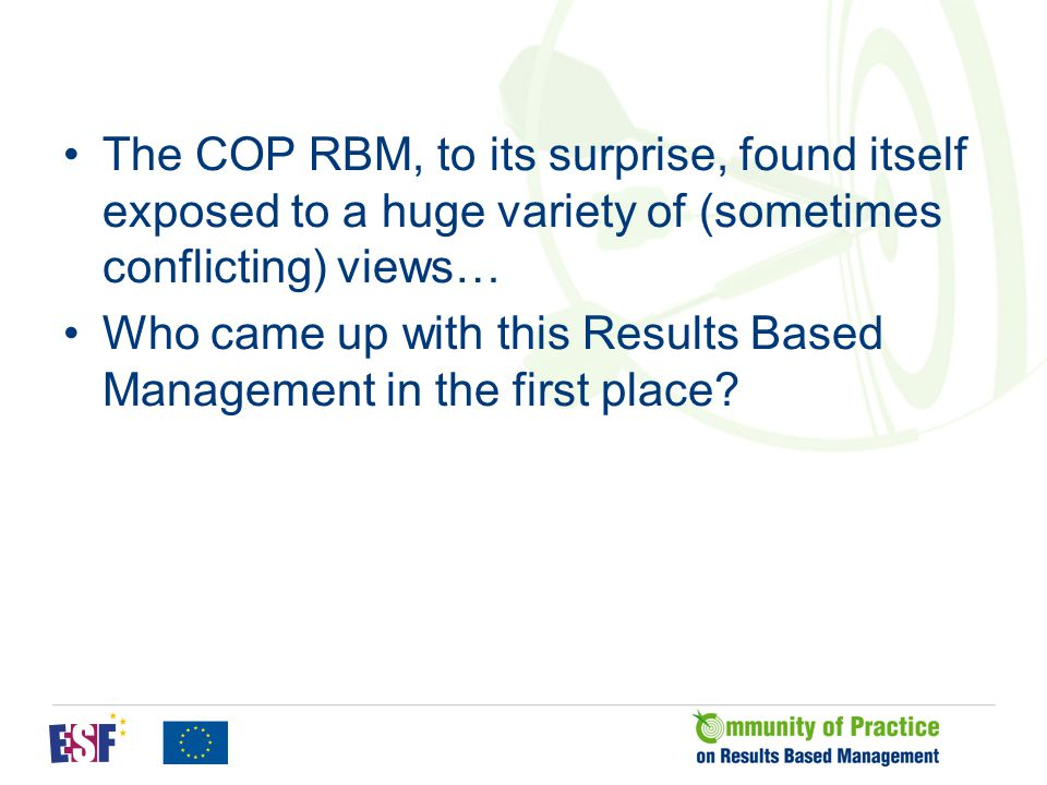 The COP RBM, to its surprise, found itself exposed to a huge variety of (sometimes conflicting) views… Who came up with this Results Based Management
