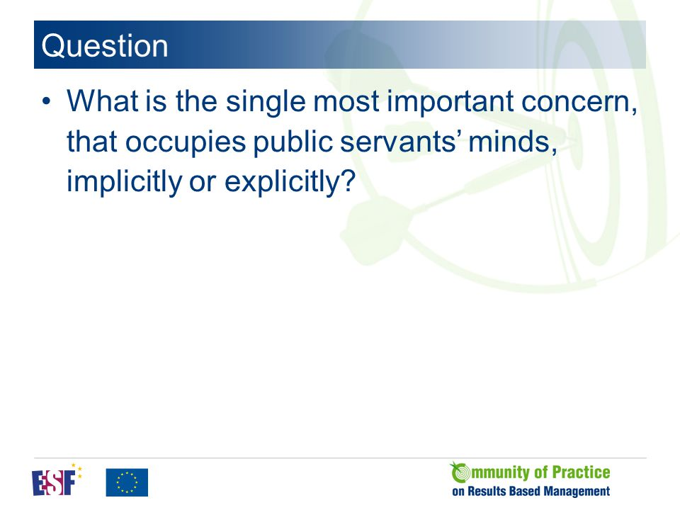 Question What is the single most important concern, that occupies public servants' minds, implicitly or explicitly?