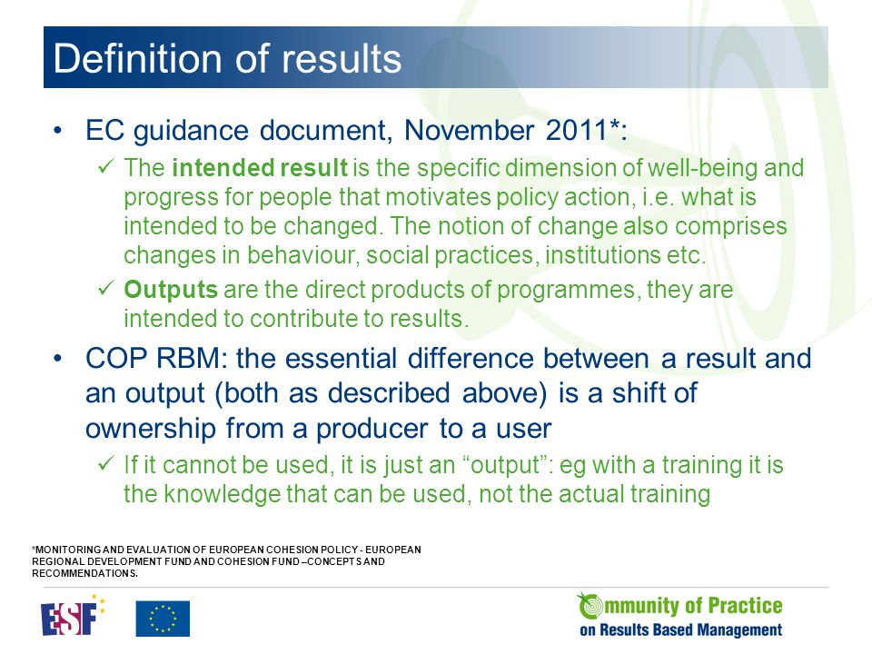 Definition of results EC guidance document, November 2011*: The intended result is the specific dimension of well-being and progress for people that motivates policy action, i.e.