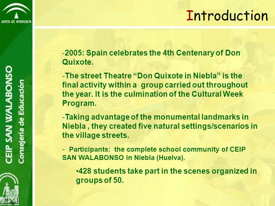 "Introduction -2005: Spain celebrates the 4th Centenary of Don Quixote. -The street Theatre ""Don Quixote in Niebla"" is the final activity within a grou"