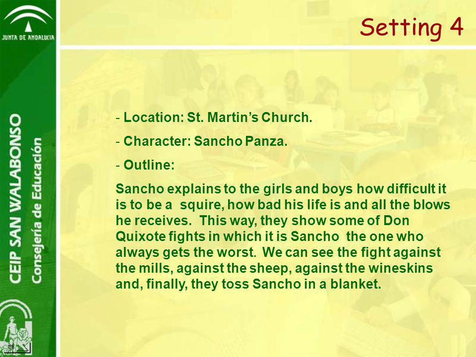 - Location: St. Martin's Church. - Character: Sancho Panza. - Outline: Sancho explains to the girls and boys how difficult it is to be a squire, how b