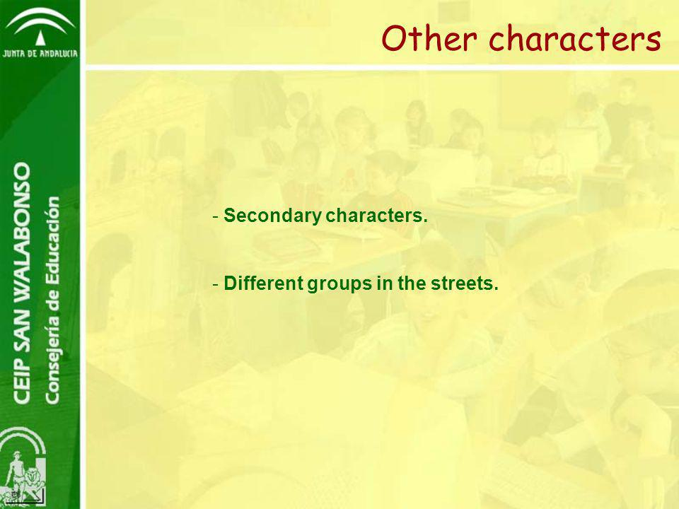 Other characters - Secondary characters. - Different groups in the streets.