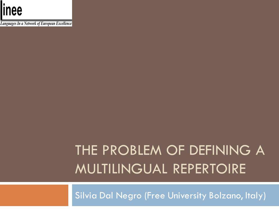 THE PROBLEM OF DEFINING A MULTILINGUAL REPERTOIRE Silvia Dal Negro (Free University Bolzano, Italy)