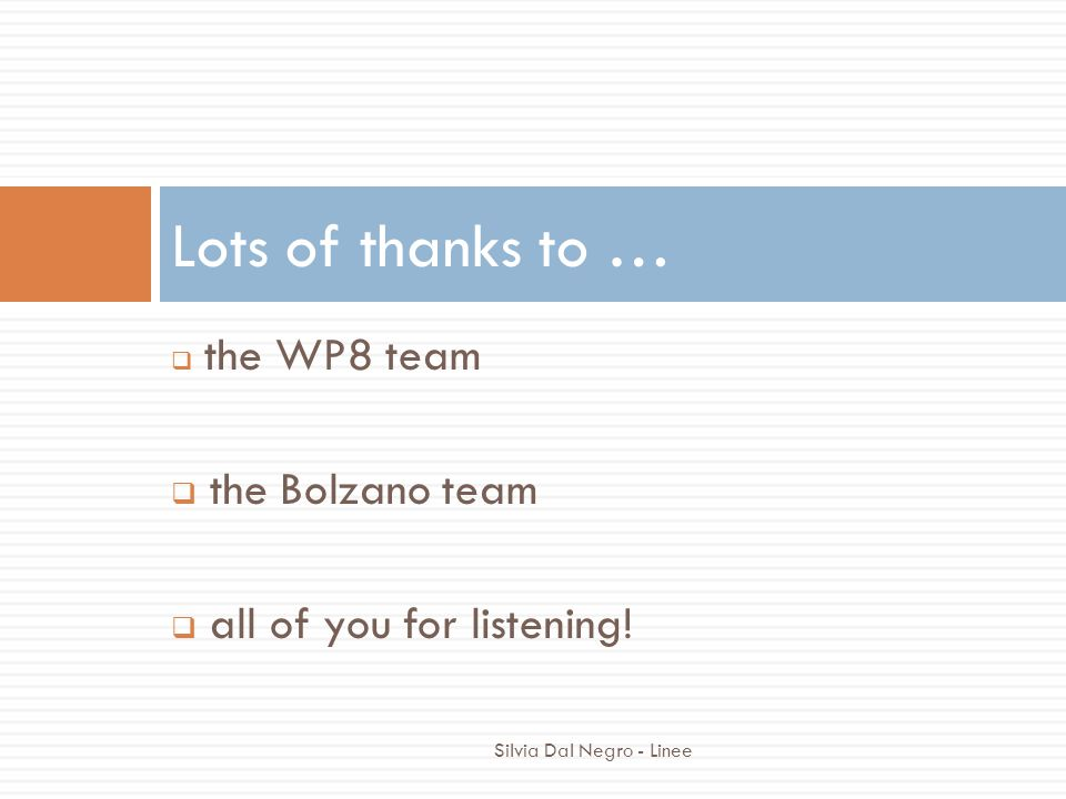 Silvia Dal Negro - Linee  the WP8 team  the Bolzano team  all of you for listening.