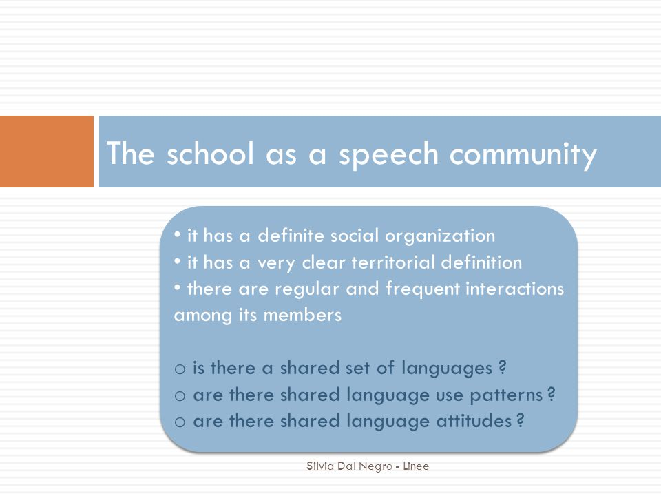 Silvia Dal Negro - Linee The school as a speech community it has a definite social organization it has a very clear territorial definition there are regular and frequent interactions among its members o is there a shared set of languages .