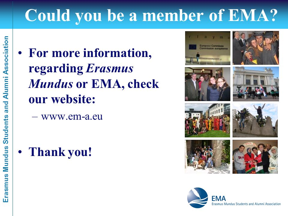 Erasmus Mundus Students and Alumni Association Could you be a member of EMA.