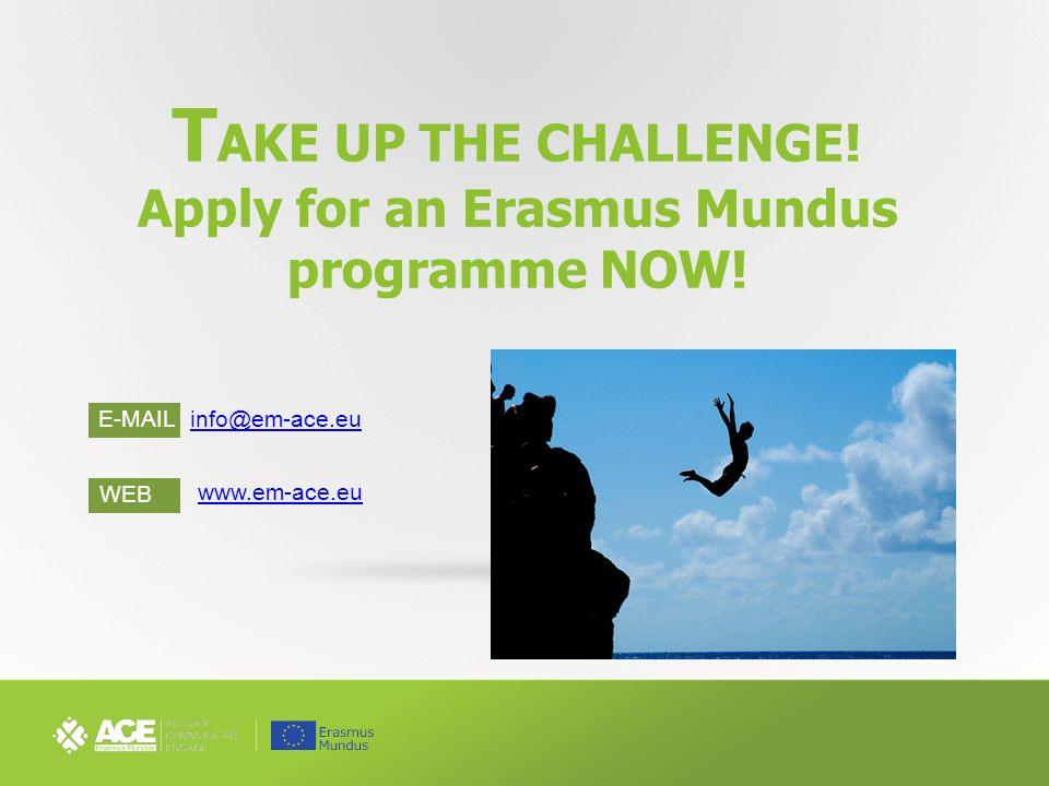 T AKE UP THE CHALLENGE. Apply for an Erasmus Mundus programme NOW.