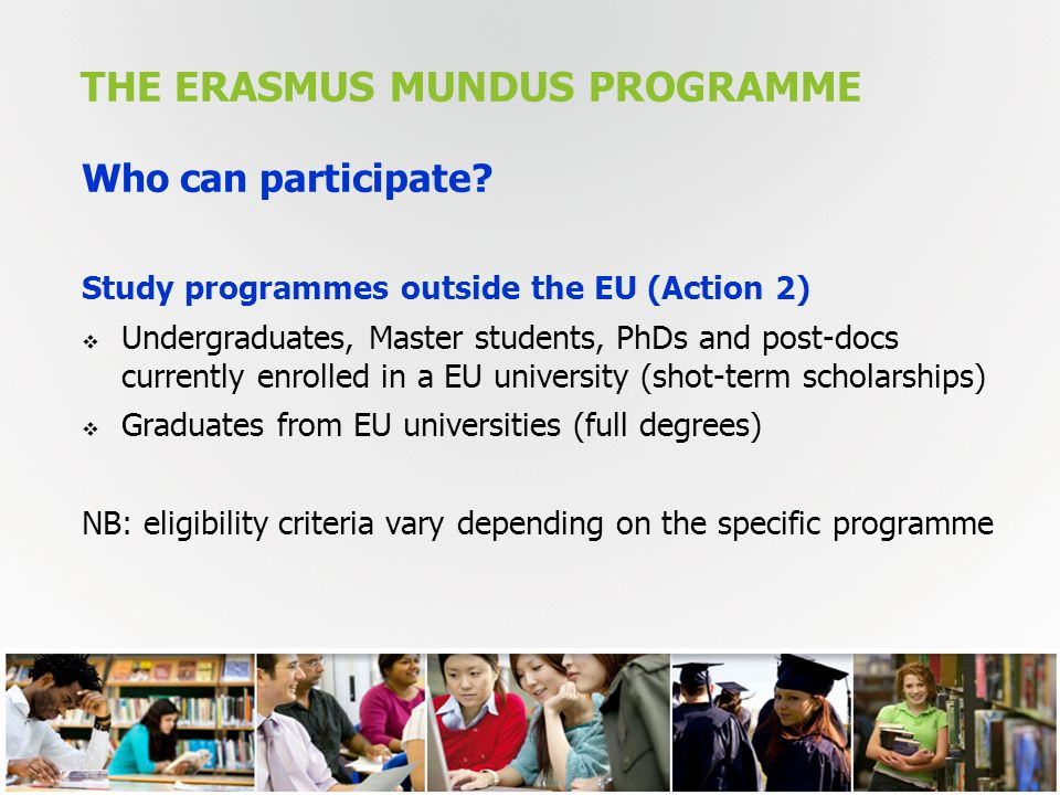 THE ERASMUS MUNDUS PROGRAMME 9 Who can participate.