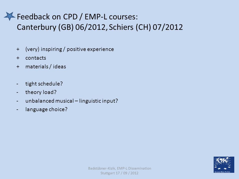 Feedback on CPD / EMP-L courses: Canterbury (GB) 06/2012, Schiers (CH) 07/2012 + (very) inspiring / positive experience + contacts + materials / ideas -tight schedule.