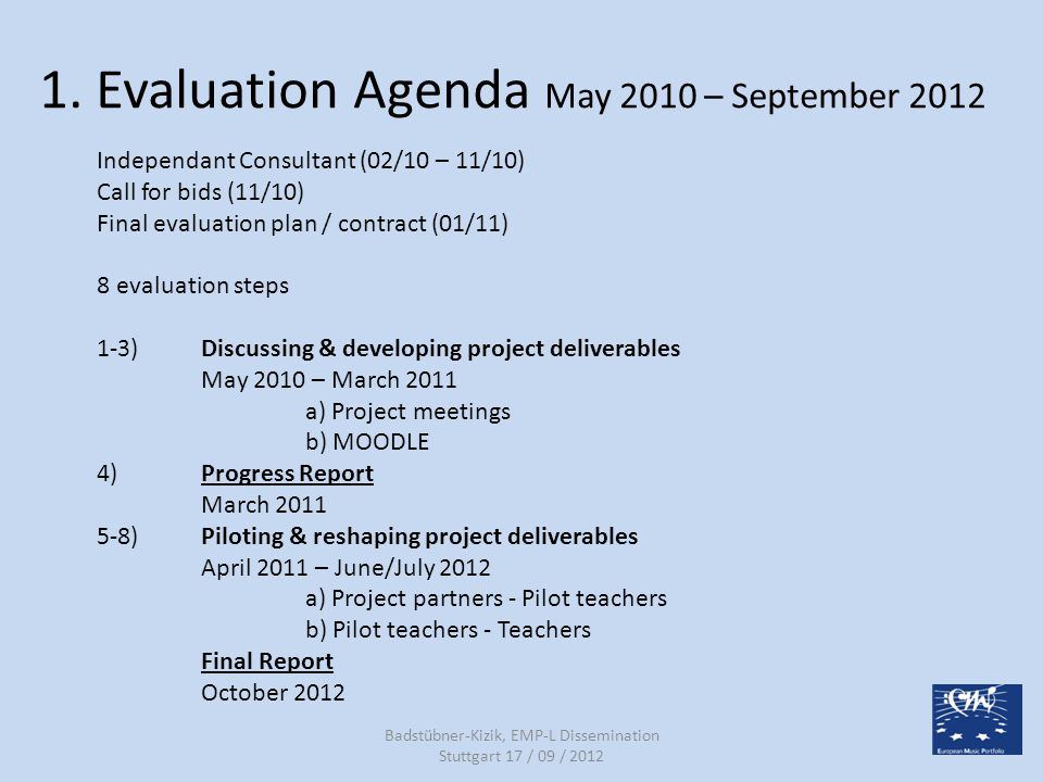1. Evaluation Agenda May 2010 – September 2012 Independant Consultant (02/10 – 11/10) Call for bids (11/10) Final evaluation plan / contract (01/11) 8