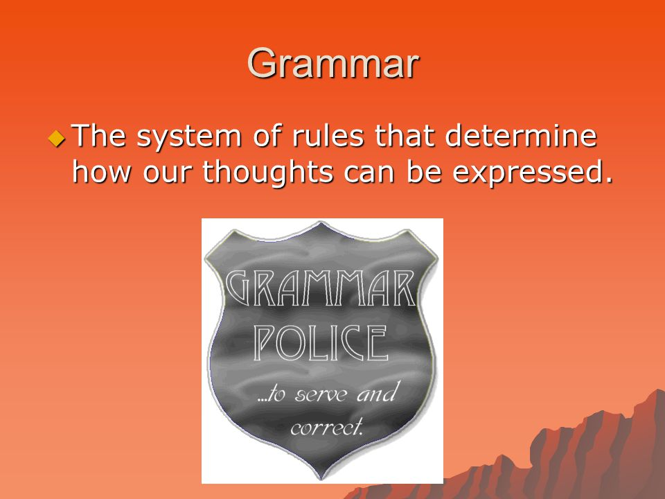 Grammar  The system of rules that determine how our thoughts can be expressed.