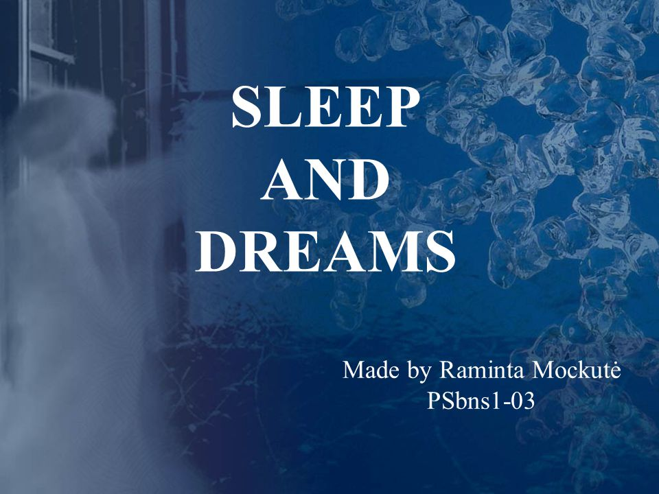 SLEEP AND DREAMS Made by Raminta Mockutė PSbns1-03