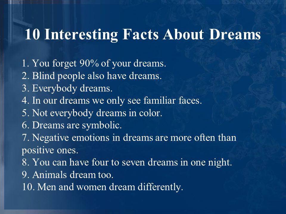 10 Interesting Facts About Dreams 1.You forget 90% of your dreams.