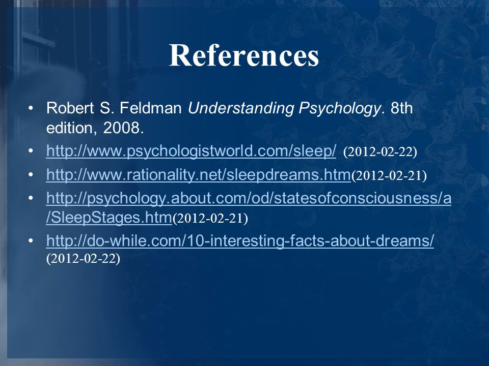 References Robert S.Feldman Understanding Psychology.