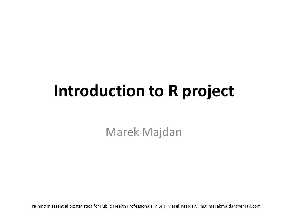 R project Statistical computing environment and software Absolutely free Updated by statisticians Very powerfull Basically unlimited capability Training in essential biostatistics for Public Health Professionals in BiH, Marek Majdan, PhD; marekmajdan@gmail.com
