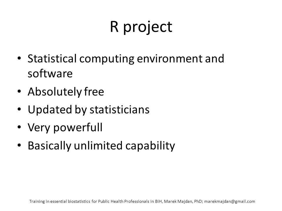 R project - principle Editor R Engine Numerical output Graphical Output SCRIPT Training in essential biostatistics for Public Health Professionals in BiH, Marek Majdan, PhD; marekmajdan@gmail.com