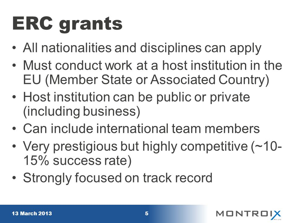 ERC grants All nationalities and disciplines can apply Must conduct work at a host institution in the EU (Member State or Associated Country) Host ins