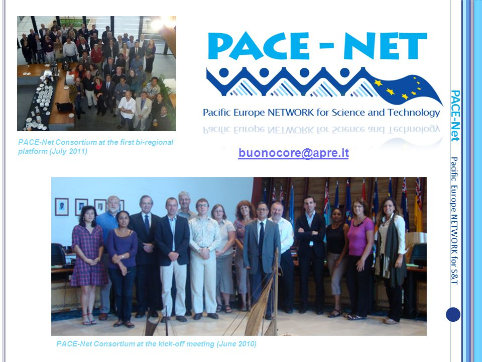 PACE-Net Pacific Europe NETWORK for S&T PACE-Net Consortium at the kick-off meeting (June 2010) PACE-Net Consortium at the first bi-regional platform (July 2011) buonocore@apre.it