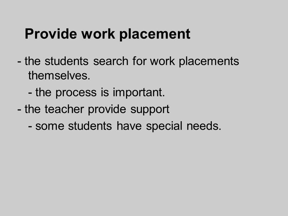 Provide work placement - the students search for work placements themselves.