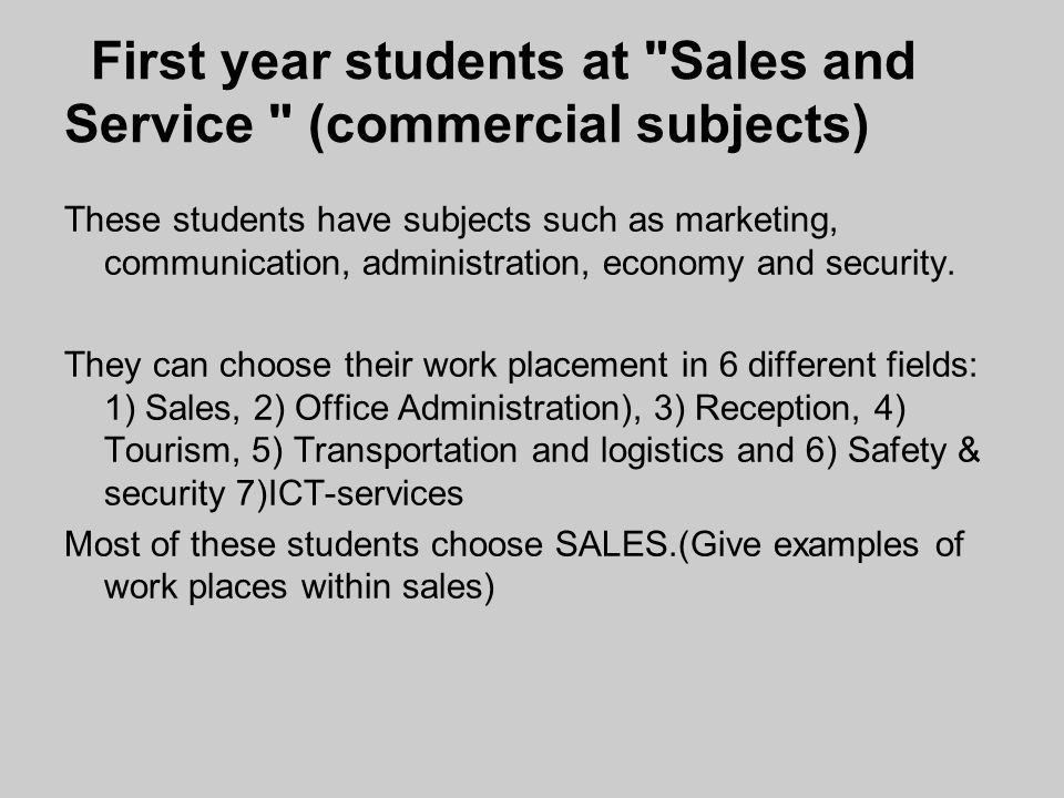 First year students at Sales and Service (commercial subjects) These students have subjects such as marketing, communication, administration, economy and security.