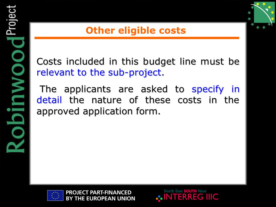 Other eligible costs Costs included in this budget line must be relevant to the sub-project.