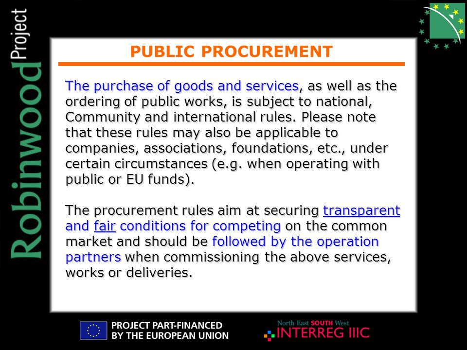 PUBLIC PROCUREMENT The purchase of goods and services, as well as the ordering of public works, is subject to national, Community and international rules.