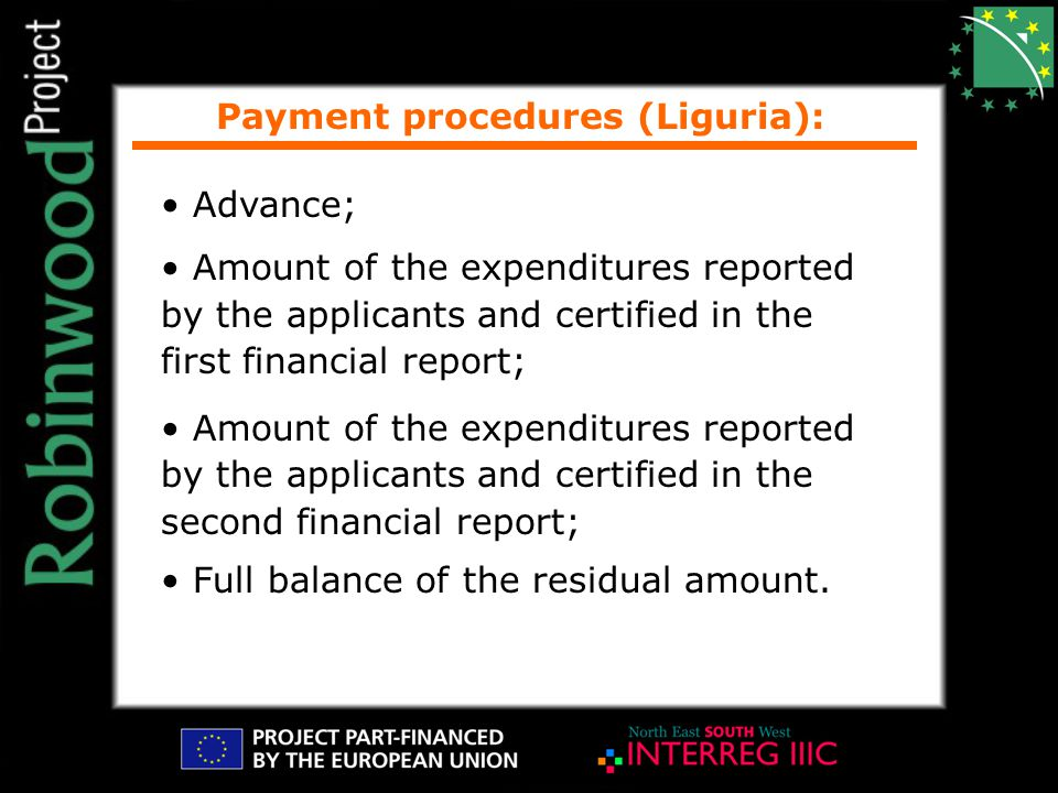 Payment procedures (Liguria): Advance; Amount of the expenditures reported by the applicants and certified in the first financial report; Amount of the expenditures reported by the applicants and certified in the second financial report; Full balance of the residual amount.