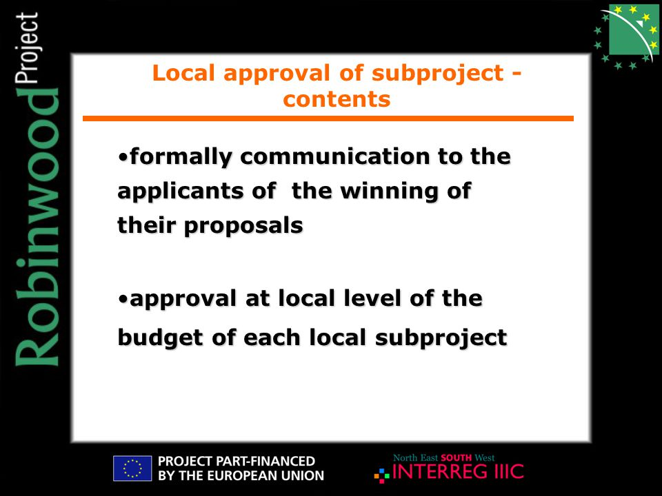 formally communication to the applicants of the winning of their proposalsformally communication to the applicants of the winning of their proposals approval at local level of the budget of each local subprojectapproval at local level of the budget of each local subproject Local approval of subproject - contents