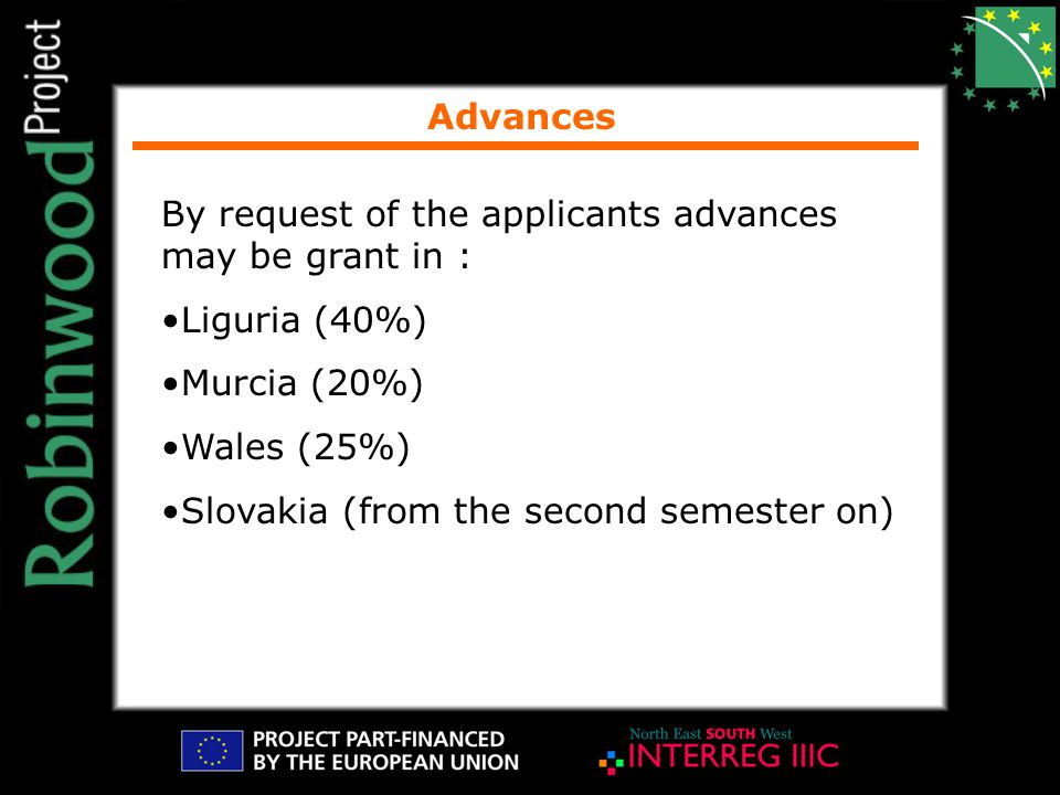 Advances By request of the applicants advances may be grant in : Liguria (40%) Murcia (20%) Wales (25%) Slovakia (from the second semester on)