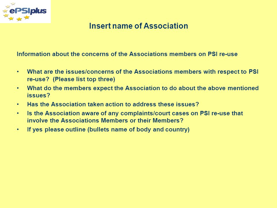 Insert name of Association Information about the concerns of the Associations members on PSI re-use What are the issues/concerns of the Associations members with respect to PSI re-use.
