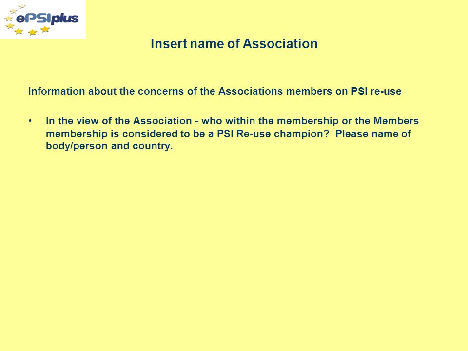 Insert name of Association Information about the concerns of the Associations members on PSI re-use In the view of the Association - who within the membership or the Members membership is considered to be a PSI Re-use champion.