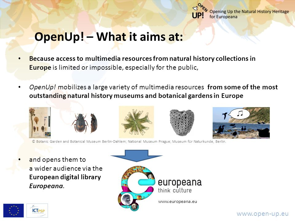 www.open-up.eu OpenUp! – What it aims at: Because access to multimedia resources from natural history collections in Europe is limited or impossible,