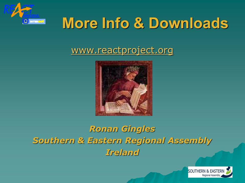 More Info & Downloads More Info & Downloads www.reactproject.org Ronan Gingles Southern & Eastern Regional Assembly Ireland
