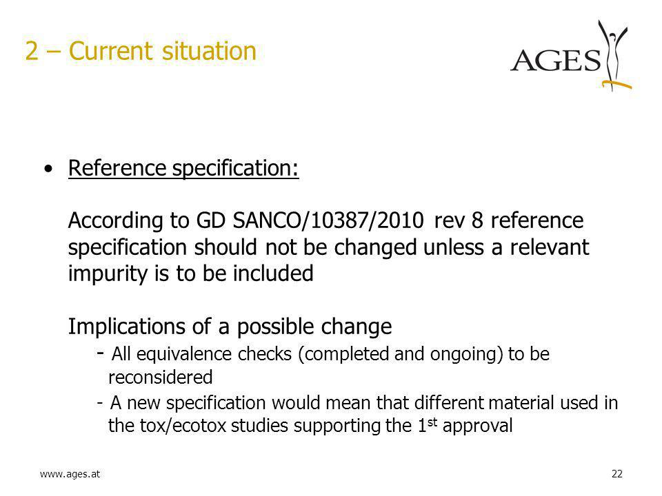 www.ages.at22 2 – Current situation Reference specification: According to GD SANCO/10387/2010 rev 8 reference specification should not be changed unle